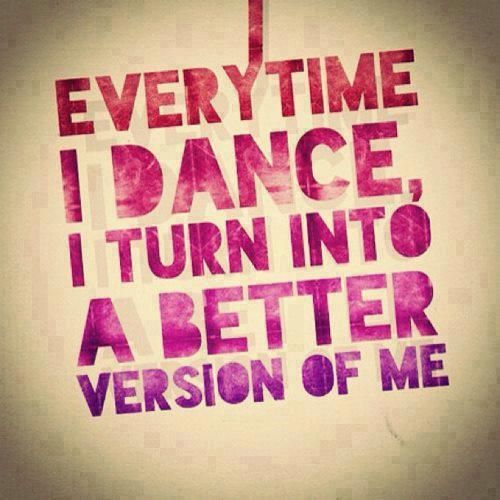 every-time-i-dance-i-turn-into-a-better-version-of-me