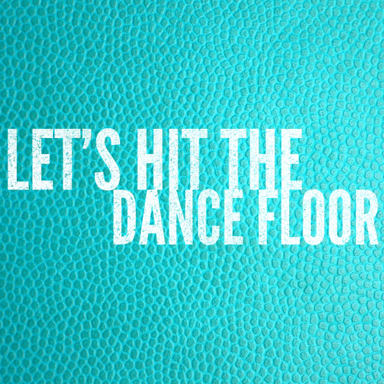 Let's hit the dance floor